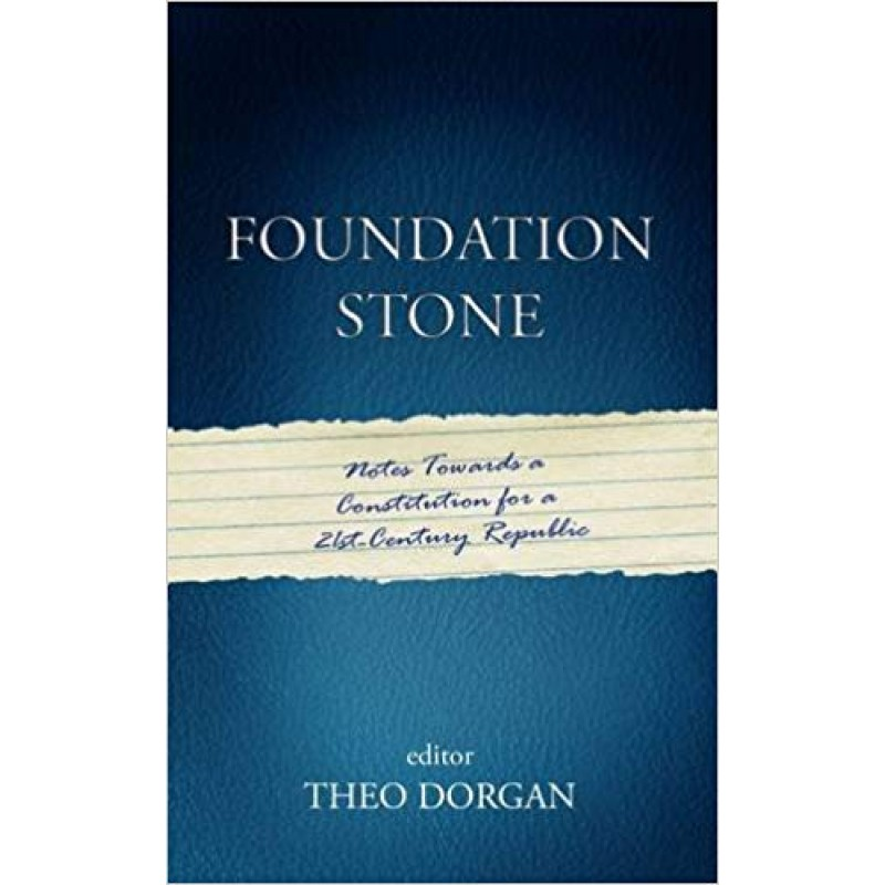 Foundation Stone: Notes Towards A Constitution For A 21st Century Republic