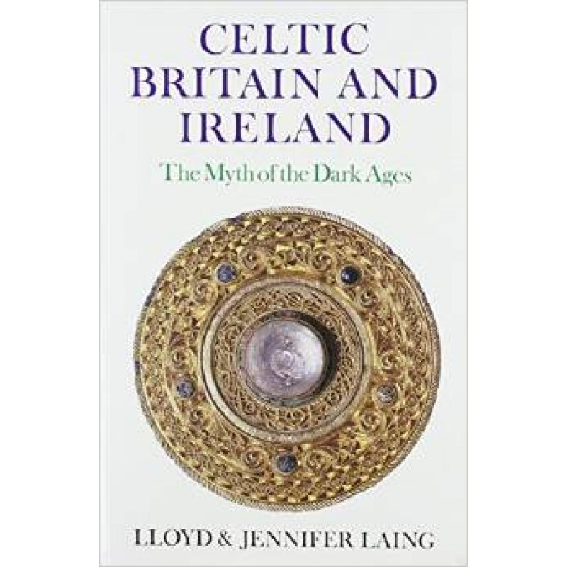Celtic Britain and Ireland - The Myth of the Dark Ages