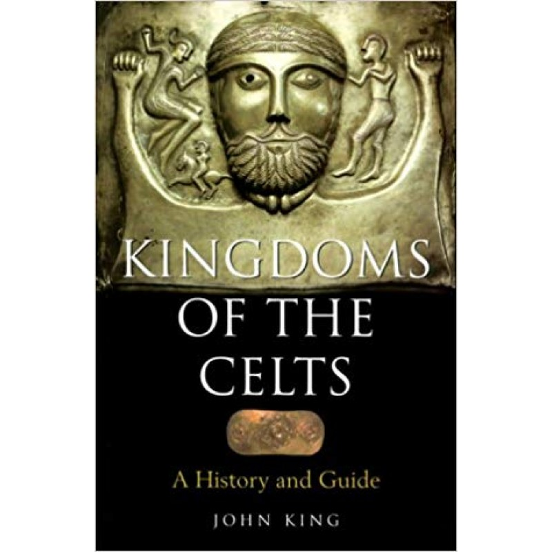 Kingdoms of the Celts: A History and Guide