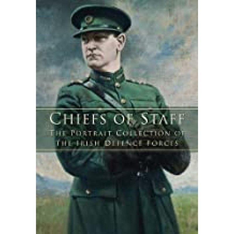 Chiefs of Staff: The Portrait Collection of the Irish Defence Forces.