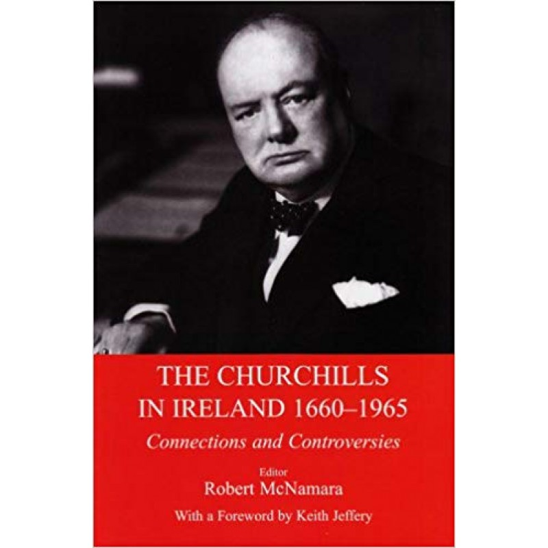 The Churchills in Ireland: Controversies and Connections Since the Seventeenth Century