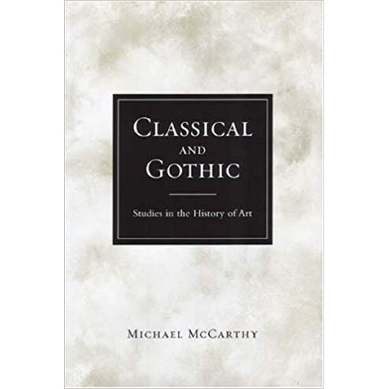 Classical and Gothic - Studies in the History of Art