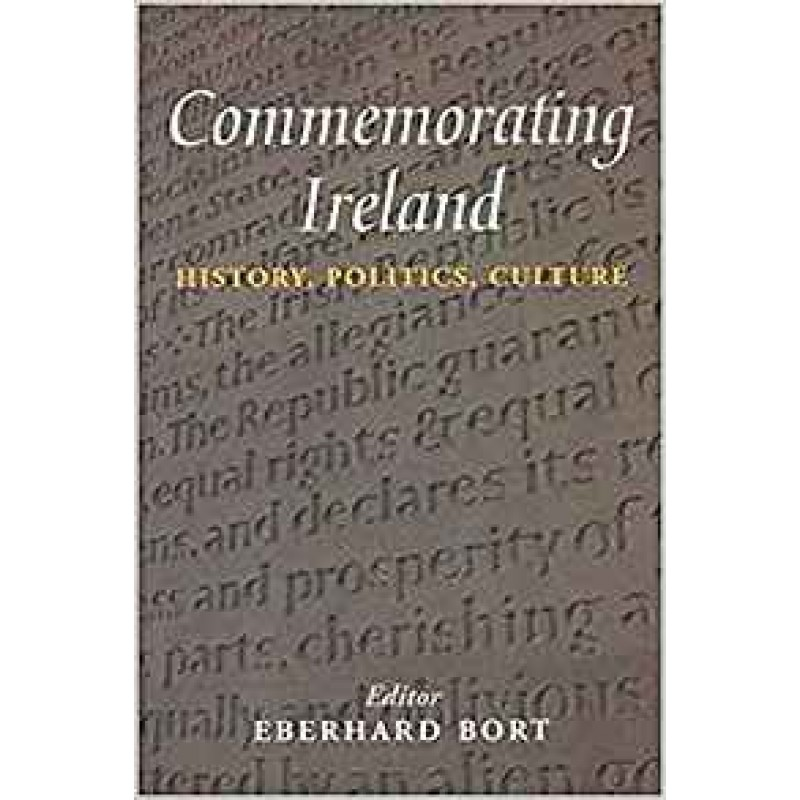 Commemorating Ireland: History, Politics, Culture.