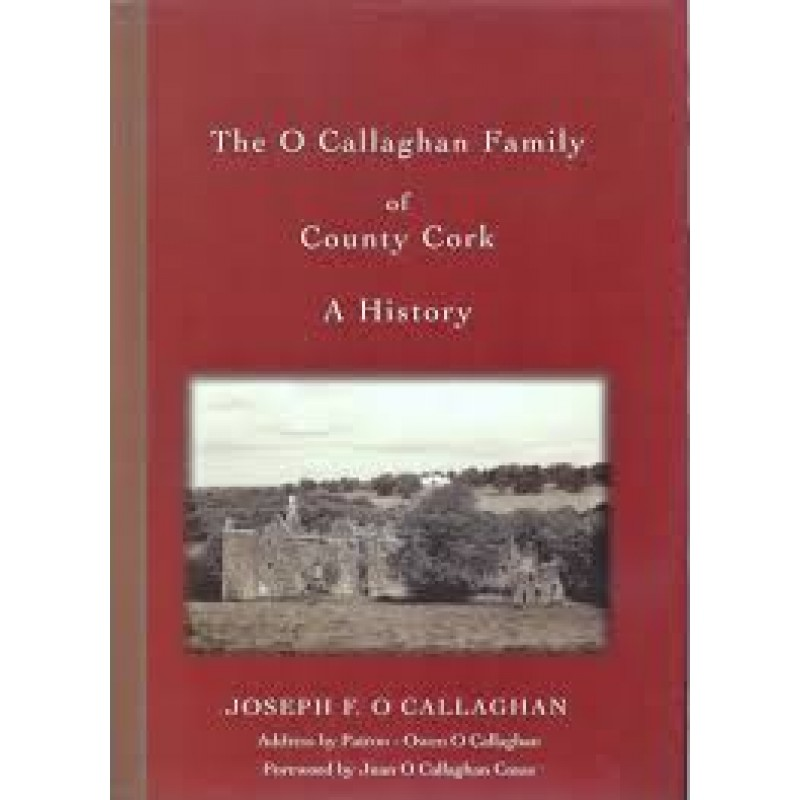 The O'Callaghan Family of County Cork - A History