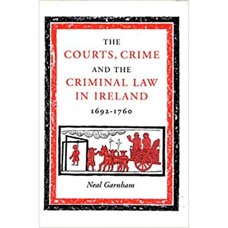 The Courts, Crime and the Criminal Law in Ireland, 1692-1760.