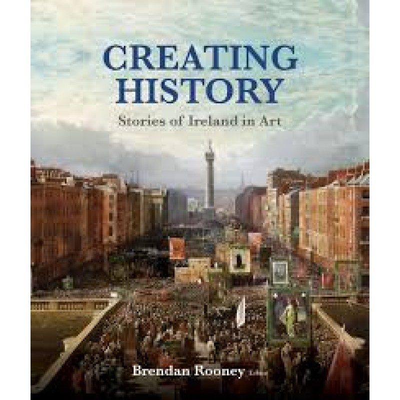 Creating History - Stories of Ireland in Art