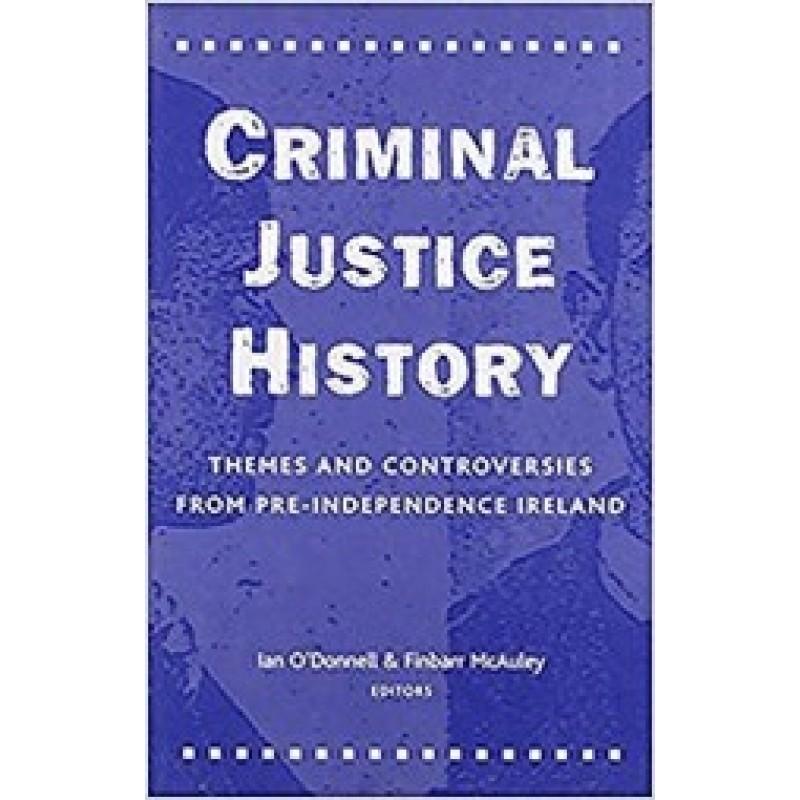 Criminal Justice History: Themes and Controversies