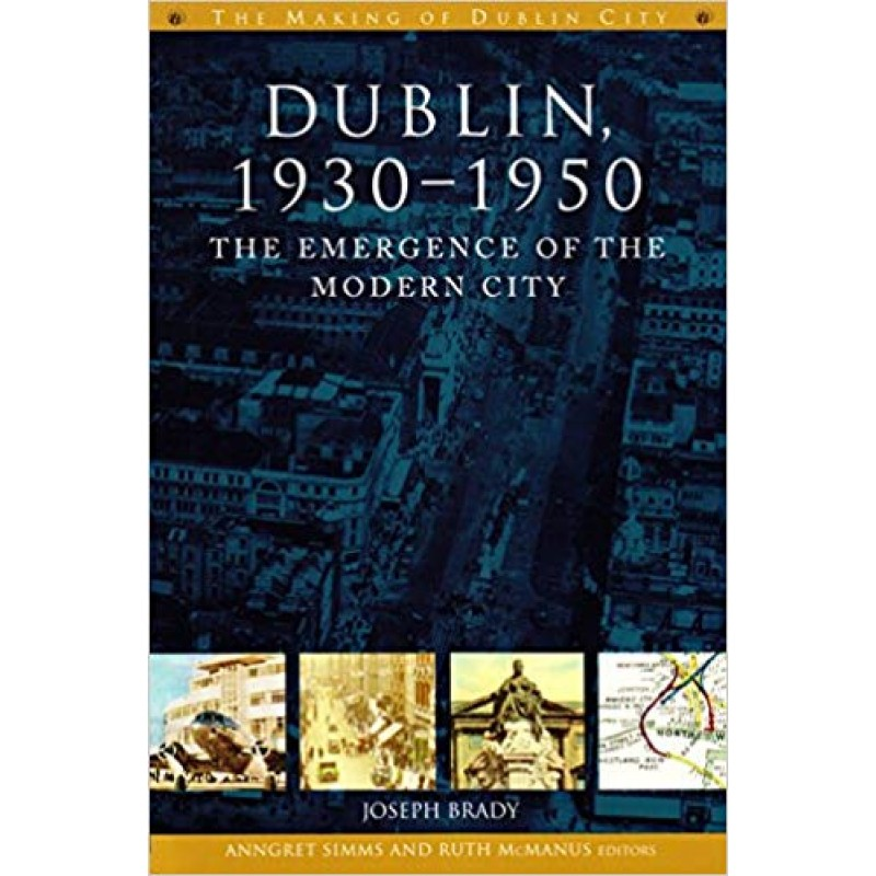 Dublin 1930- 1950- The Emergence of the Modern City.