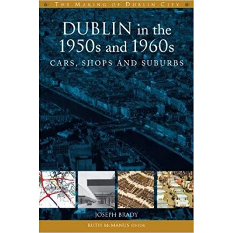Dublin in the 1950's and 1960's, Cars, Shops and Suburbs.