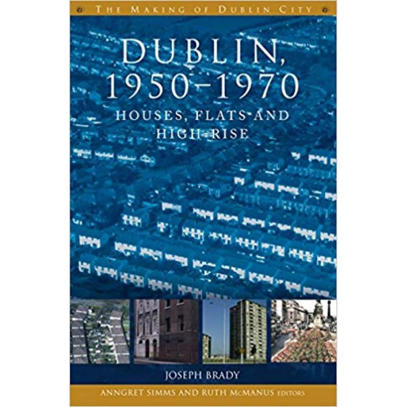 Dublin, 1950- 1970, Houses, Flats and High-Rise.