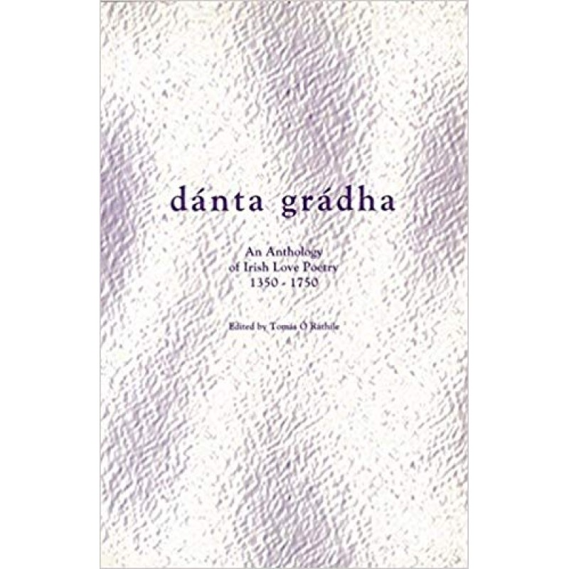 Danta Gradha: Anthology of Irish Love Poetry, 1350-1750 (Irish Language)