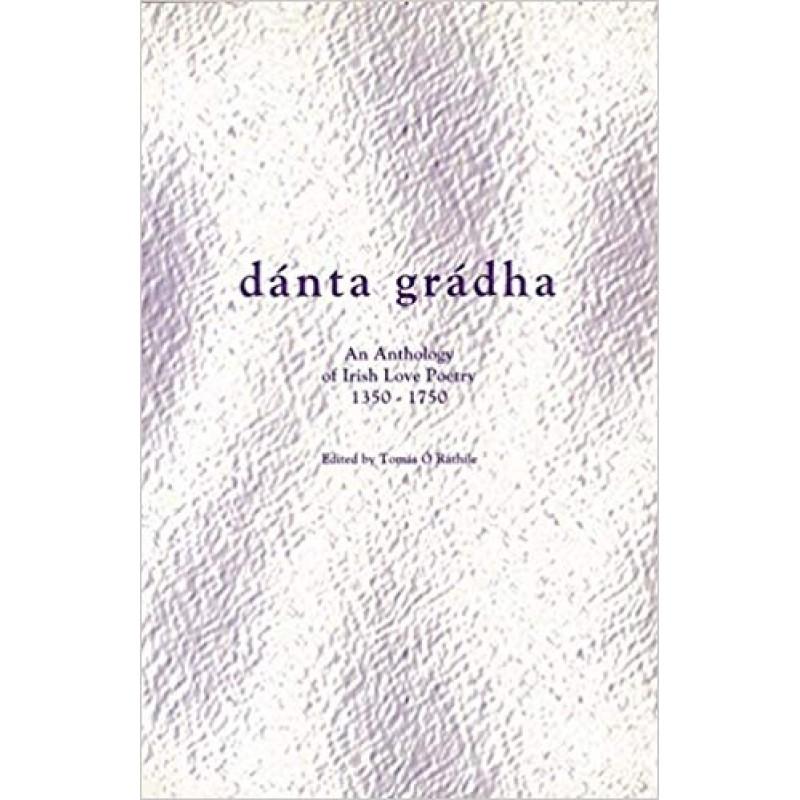 Danta Gradha: Anthology of Irish Love Poetry, 1350-1750 (Irish Language)