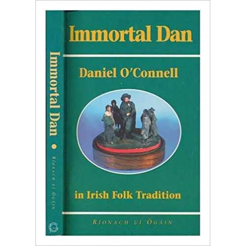 Immortal Dan- Daniel O' Connell in Irish Folk Tradition.