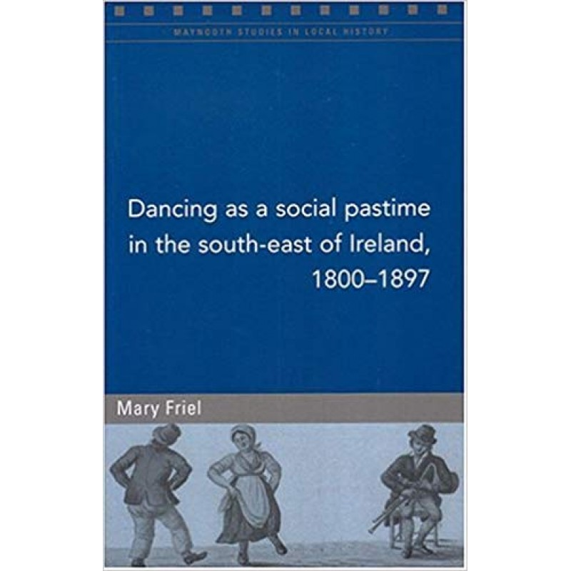 Dancing as a Social Pastime in the South - East of Ireland, 1800 - 97