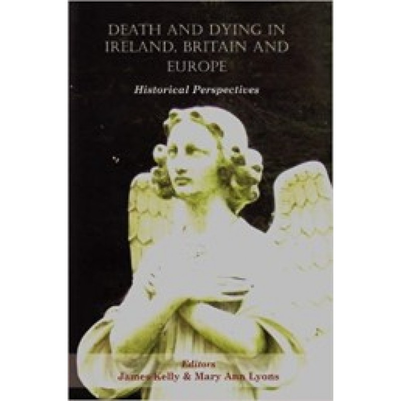 Death and Dying in Ireland, Britain and Europe - Historical Perspective