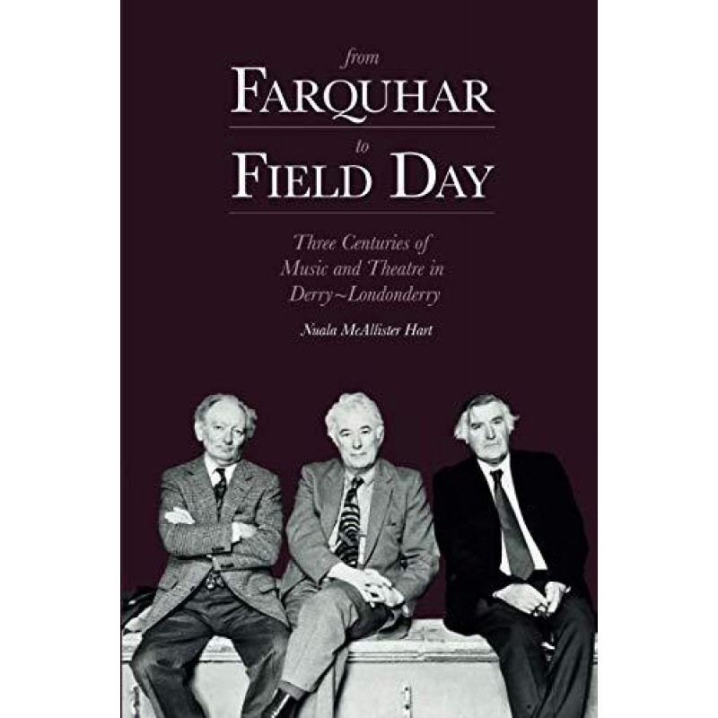 From Farquhar to Field Day: Three Centuries of Music and Theatre in Derry~Londonderry.