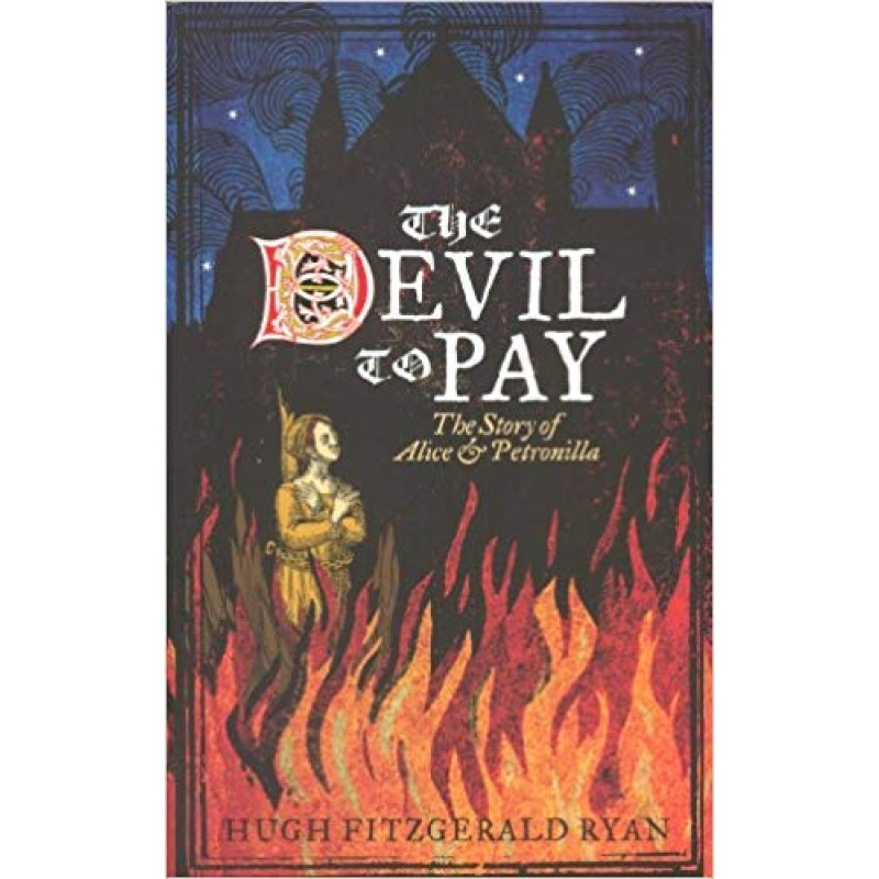 The Devil to Pay: The Story of Alice and Petronilla