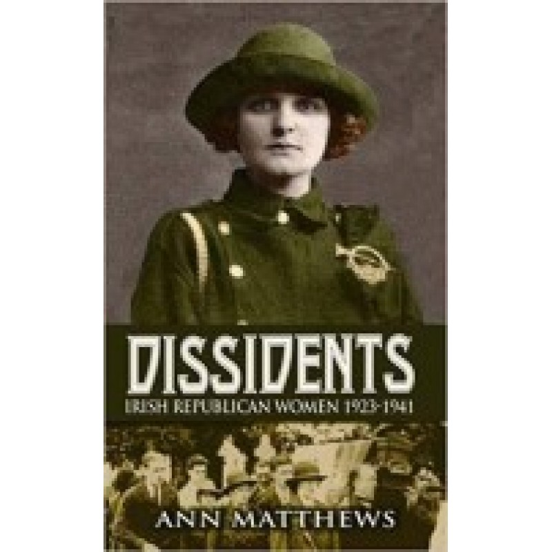 Dissidents: Irish Republican Women 1923-1941: Follow Up to Renegades