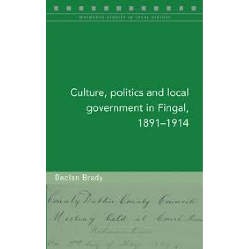 Culture, Politics and Local Government in Fingal 1891-1914