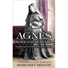 Agnes Morrogh - Bernard; Foundress of Foxford Woollen Mills