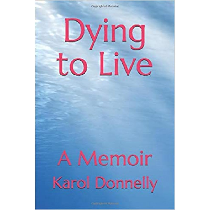Dying to Live- A Memoir.