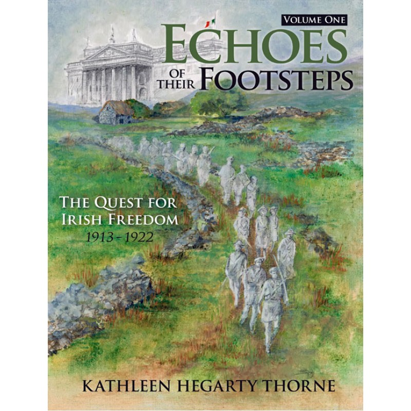 Echoes of Their Footsteps Volume 1: The Quest for Irish Freedom 1913-1922 (2nd Ed.)
