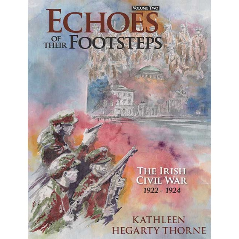 Echoes of Their Footsteps Volume 2: The Irish Civil War 1922-1924 (2nd Ed.)