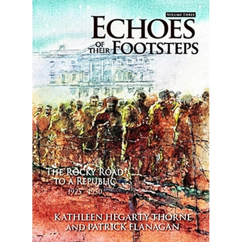 Echoes of Their Footsteps Volume 3: The Rocky Road to a Republic 1925-1950