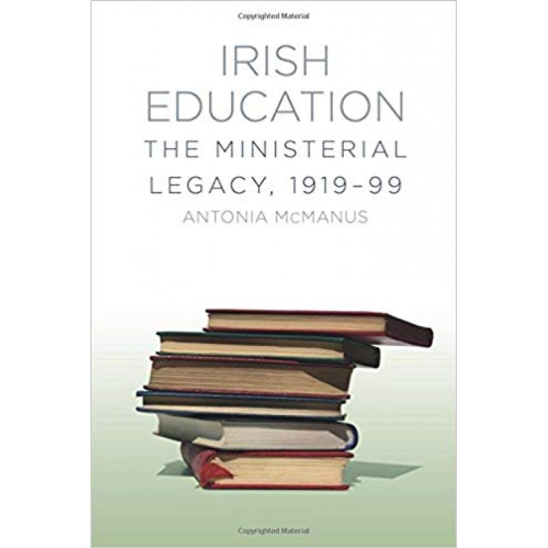 Irish Education: The Ministerial Legacy: 1919 - 99