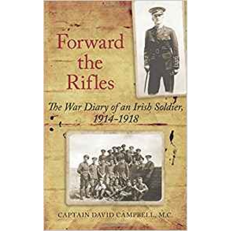 Forward the Rifles - The War Diary of an Irish Soldier 1914-1918
