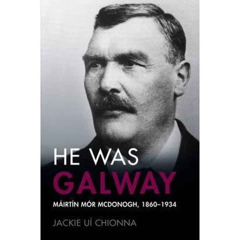 He Was Galway - Mairtin Mor McDonogh, 1860-1934