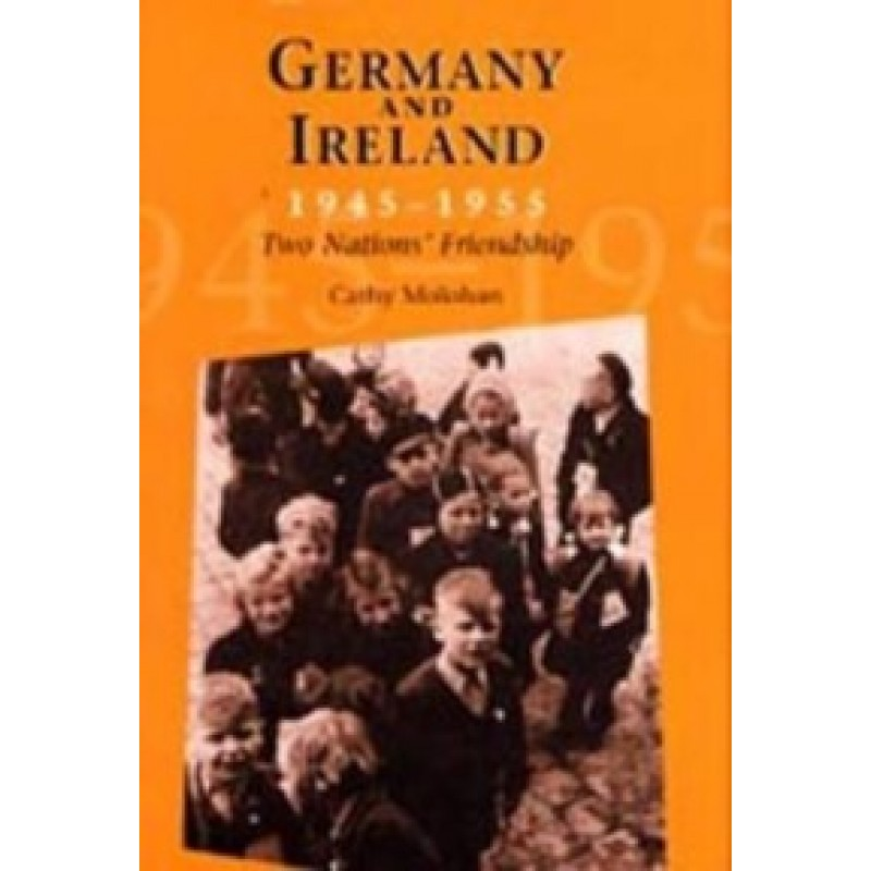 Germany and Ireland 1945-1955 Two Nations' Friendship