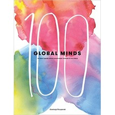 100 Global Minds - The Most Daring Cross-Disciplinary Thinkers In The World