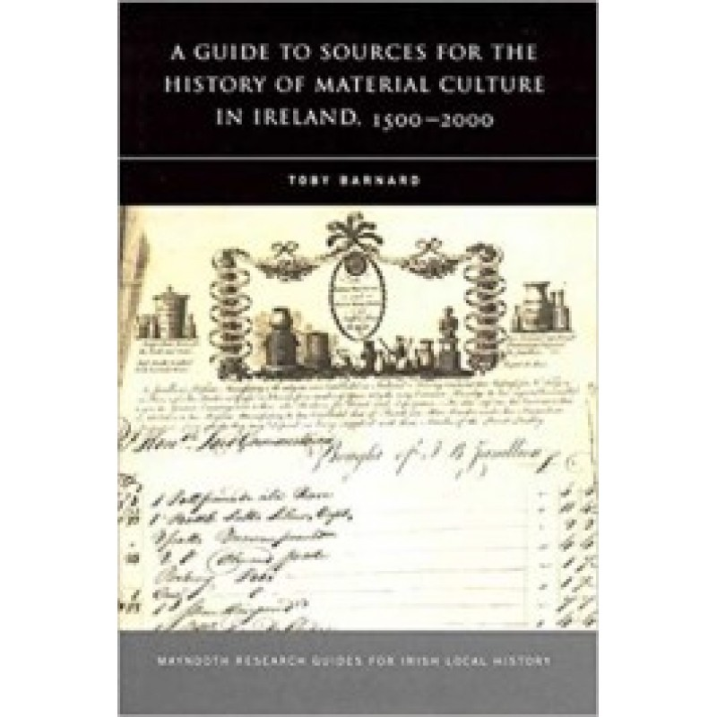 A Guide to Sources for the History of Material Culture in Ireland 1500-2000