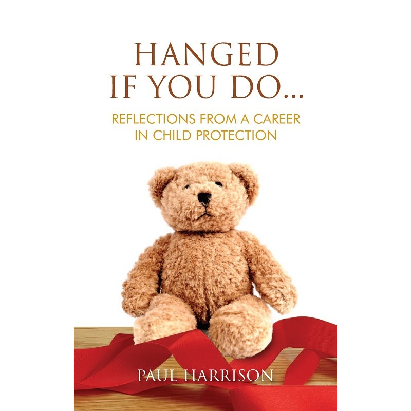 Hanged If You Do Reflections From A Career In Child Protection