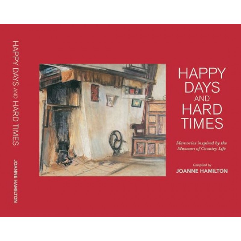 Happy Days and Hard Times, Memories inspired by the Museum of Country Life.