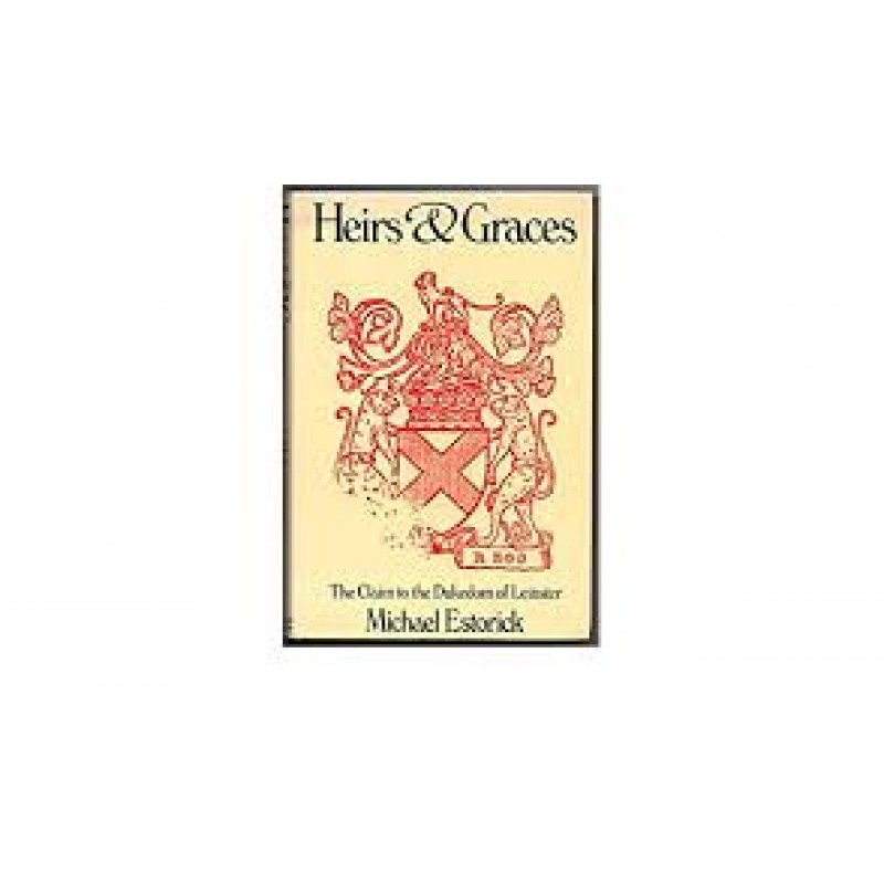 Heirs and Graces - The Claim to the Dukedom of Leinster