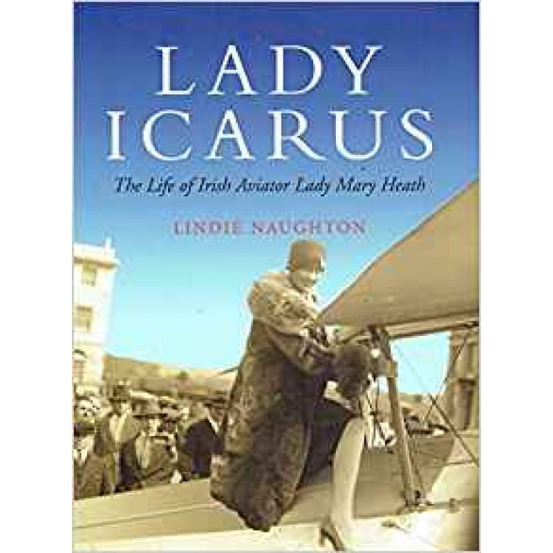 Lady Icarus: The Life of Irish Aviator Lady Mary Heath