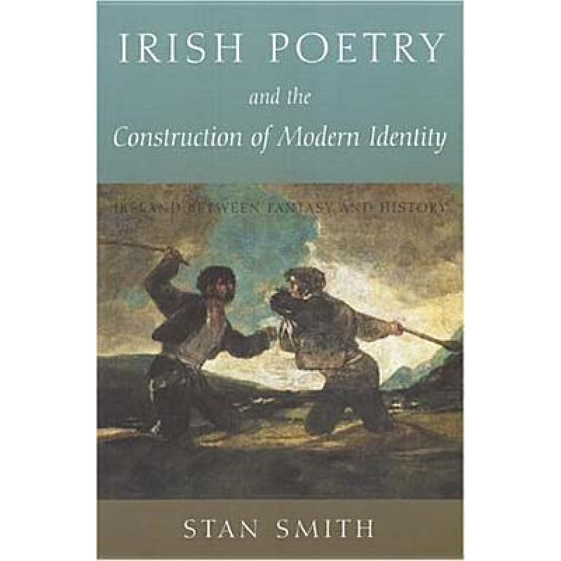 Irish Poetry and the Construction of Modern Identity : Ireland Between Fantasy and History