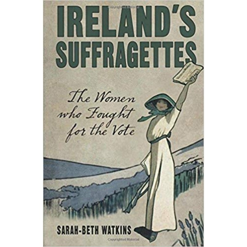 Ireland's Suffragettes - The women who fought the vote