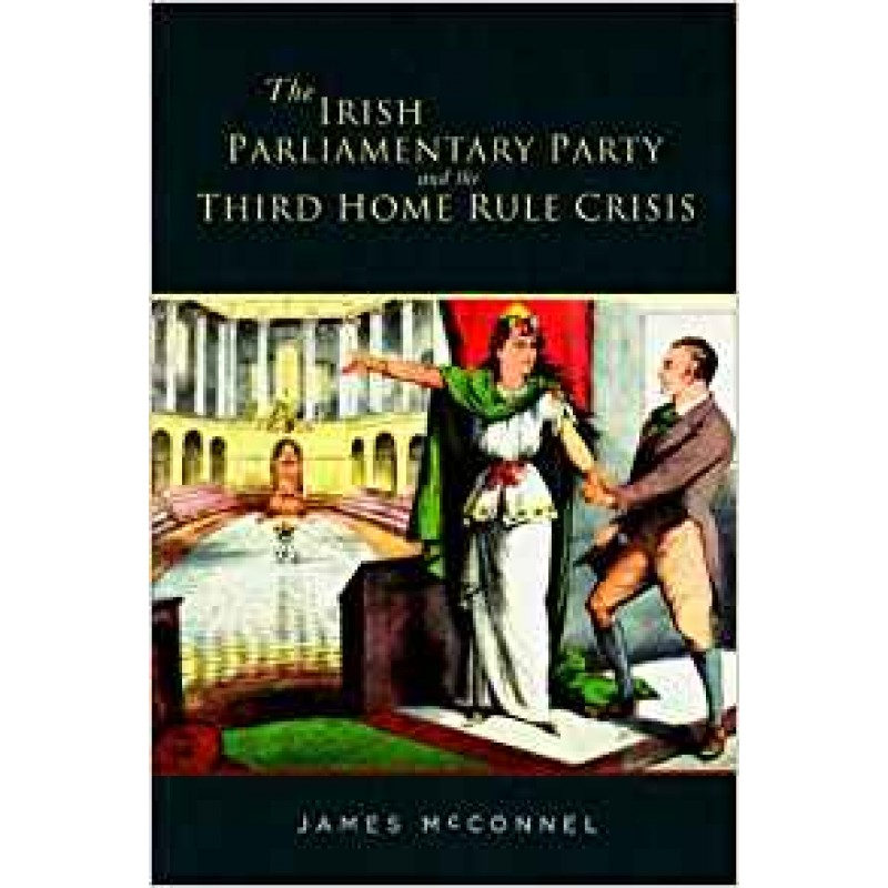 The Irish Parliamentary Party and the Third Home Rule Crisis.