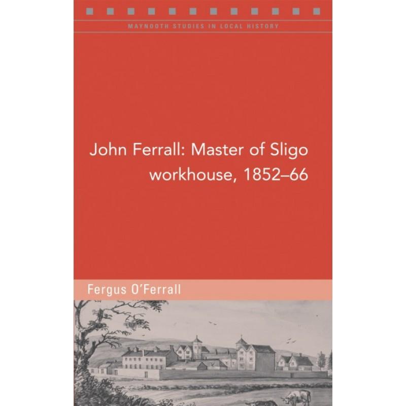 John Ferrall; Master of Sligo Workhouse, 1852-66
