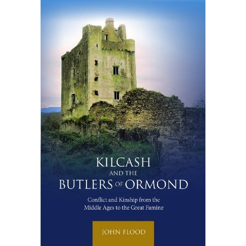 Kilcash and the Butlers of Ormond: Conflict and Kinship from the Middle Ages to the Great Famine