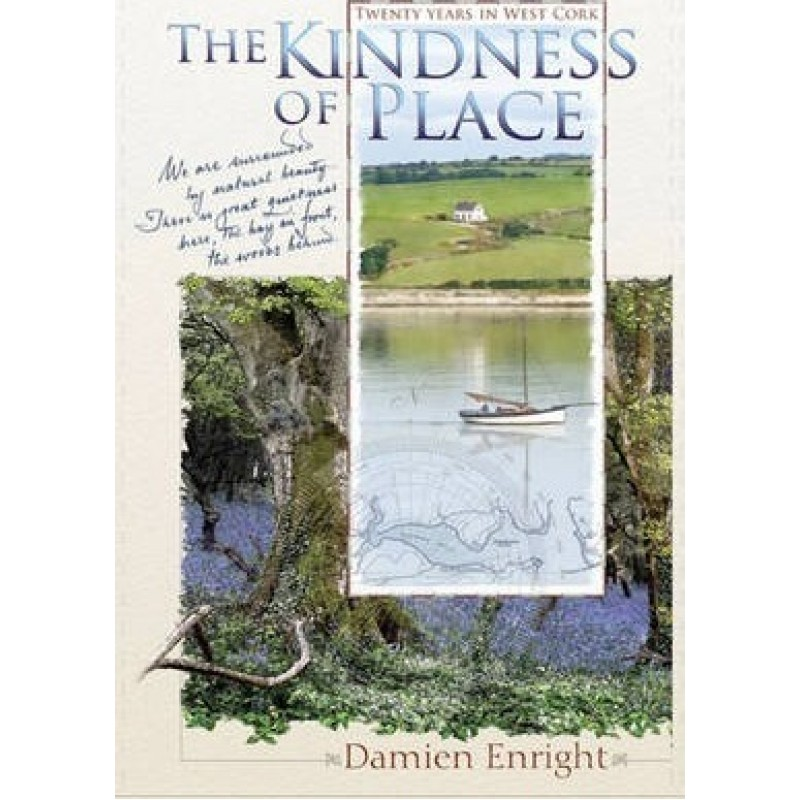 The Kindness Of Place, Twenty Years In West Cork.