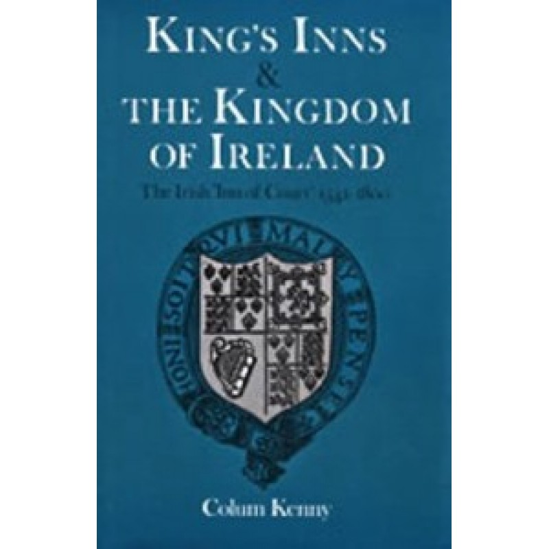 Kings Inns and the Kingdom of Ireland - Irish Inn of Court 1541-1800