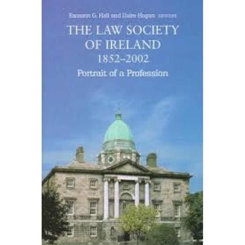 The Law Society of Ireland 1852-2002 Portrait of a Profession
