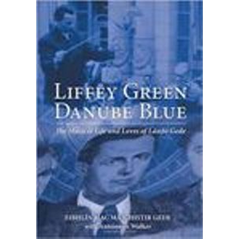 Liffey Green Danube Blue: The Musical Life and Loves of Laszlo Gede