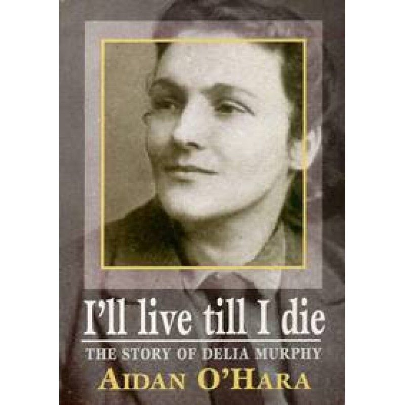 I'll live till I die: The story of Delia Murphy