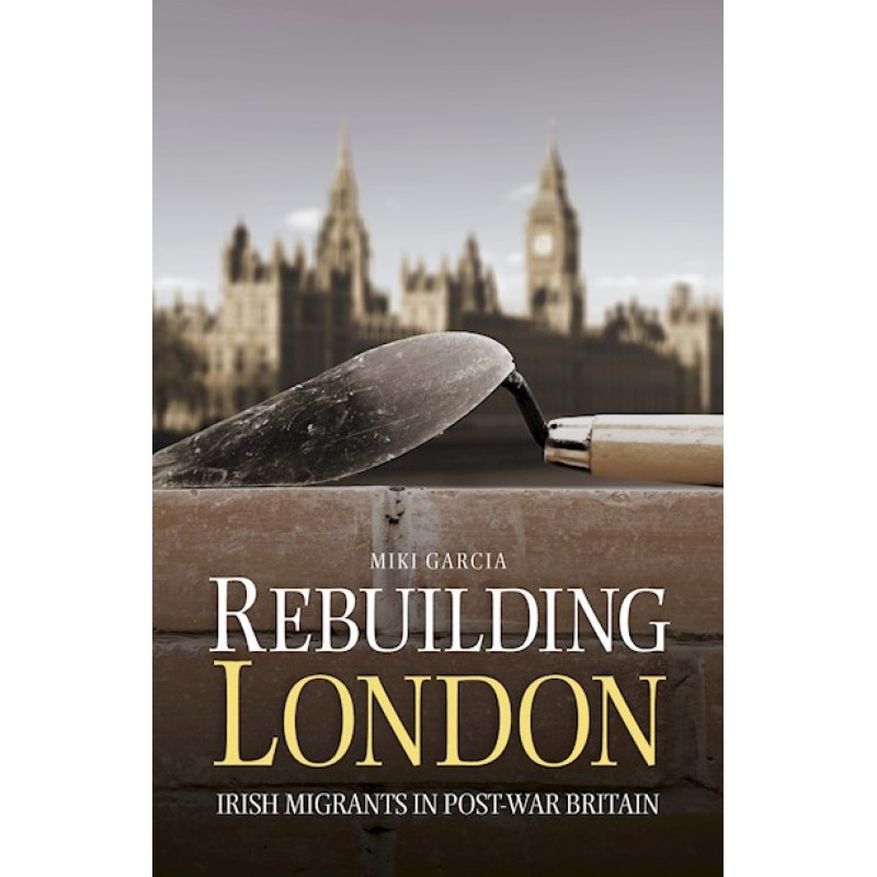 Rebuilding London - Irish Migrants in Post-War Britain