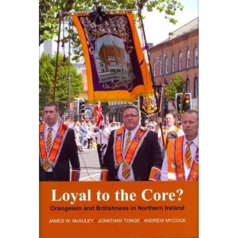 Loyal to the Core? Orangeism and Britishness in Northern Ireland
